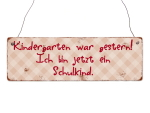 INTERLUXE Holzschild KINDERGARTEN WAR GESTERN Kind...
