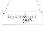 Holzschild Shabby DO ALL THINGS WITH LOVE Liebe Spruch...
