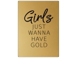 30x22cm GOLD Wandschild GIRLS JUST WANNA HAVE GOLD...