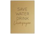 30x22cm GOLD Wandschild SAVE WATER DRINK CHAMPAGNE...