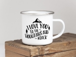 EMAILLE BECHER Retro Tasse I LOVE YOU TO THE MOUNTAINS...