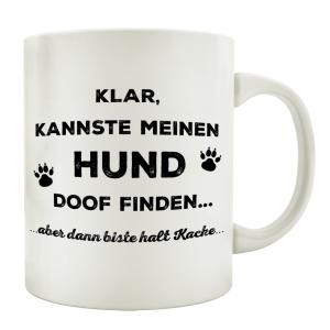 TASSE Kaffeebecher KLAR KANNSTE MEINEN HUND DOOF FINDEN...