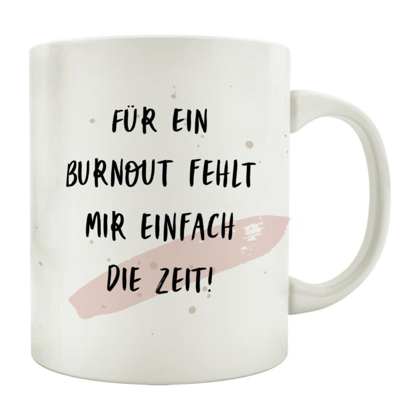 Tasse Kaffeetasse Mit Spruch Fur Ein Burnout Fehlt Mir Einfach D