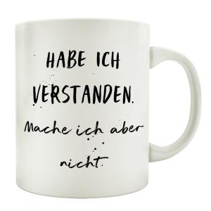 TASSE Kaffeetasse mit Spruch HABE ICH VERSTANDEN MACHE...