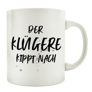 TASSE Kaffeetasse mit Spruch DER KLÜGERE KIPPT NACH...