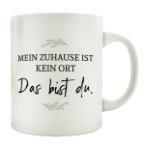 TASSE Kaffeetasse mit Spruch MEIN ZUHAUSE IST KEIN ORT...
