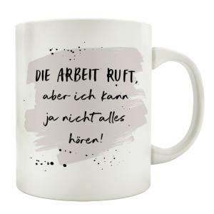 TASSE Kaffeetasse mit Spruch DIE ARBEIT RUFT ABER ICH...