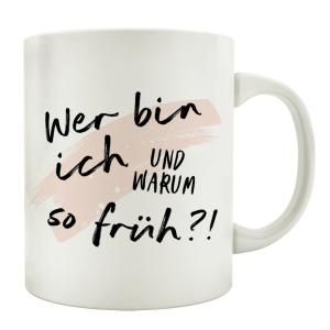 TASSE Kaffeetasse mit Spruch WER BIN ICH UND WARUM SO...
