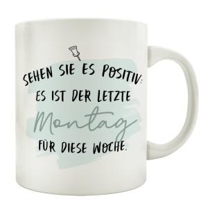 TASSE Kaffeetasse mit Spruch SEHEN SIE ES POSITIV ES IST...