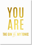 Interluxe Kunstdruck - You are the Gin to my Tonic -...