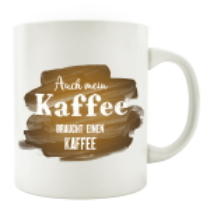 TASSE Kaffeebecher - Auch mein Kaffee braucht einen...