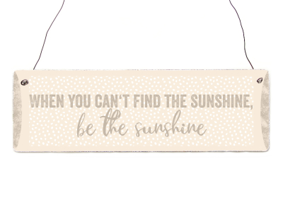 Interluxe Holzschild - When you can´t find the Sunshine be the Sunshine - Geschenk, Sonne