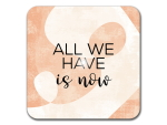 Interluxe LED Untersetzer - All we have is now -...