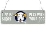 Shabby Vintage Holzschild LIFE IS SHORT PLAY WITH YOUR DOG Lebensweisheit Hund