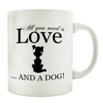 TASSE Kaffeebecher ALL YOU NEED IS LOVE AND A DOG Spruch...