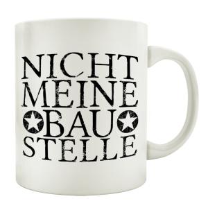 TASSE Kaffeebecher NICHT MEINE BAUSTELLE Spruch Geschenk...