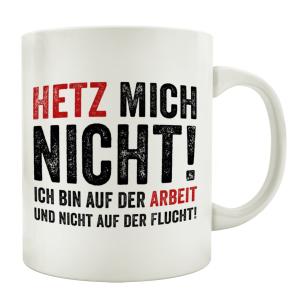TASSE Kaffeebecher HETZ MICH NICHT Geschenk Spruch...