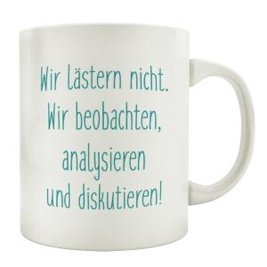 TASSE Kaffeebecher WIR LÄSTERN NICHT Geschenk Arbeit...